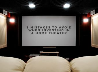 3 Mistakes to Avoid When Investing in a Home Theater