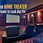 2018 Home Theater Trends to Look Out For